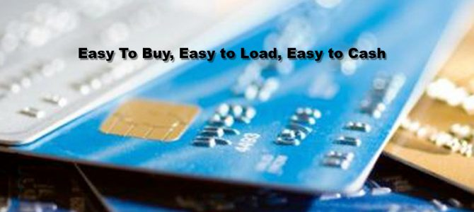 Easy To Buy, Easy to Load, Easy to Cash